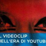 Il videoclip nell'era di Youtube – Cento videomaker