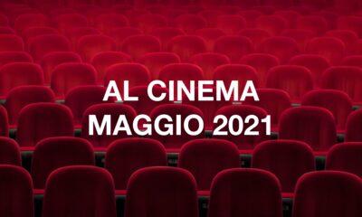 FILM AL CINEMA PROGRAMMAZIONE SALE MAGGIO 2021